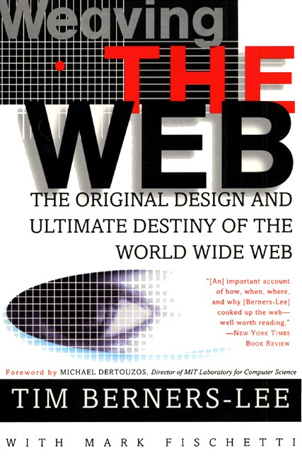 Weaving the Web By Berners-Lee, Tim/ Fischetti, Mark
